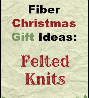 Fiber Christmas Gift Ideas: Felted Knitting