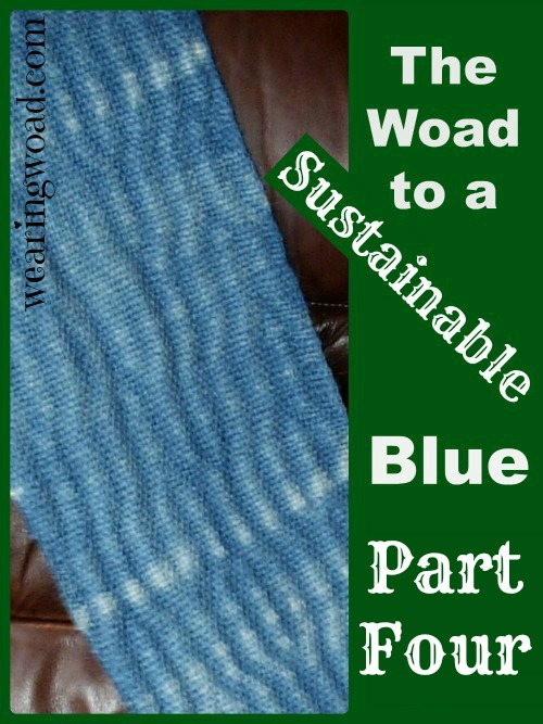 the woad to a sustainable blue part four