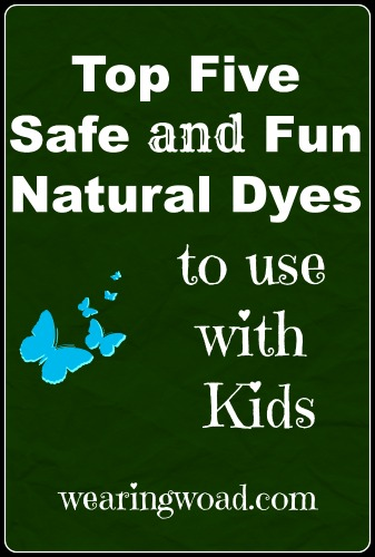 top five safe and fun natural dyes to use with kids and adults